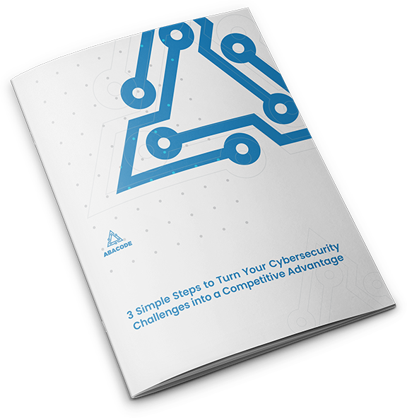 Abacode Whitepaper - 3 Simple Steps to Turn Your Cybersecurity Challenges into a Competitive Advantage