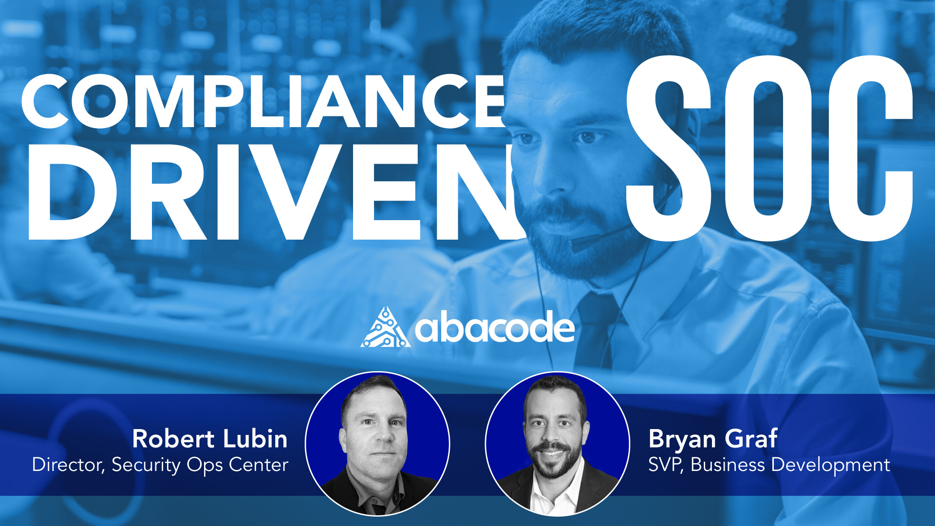 Abacode Events: Compliance Driven SOC - Using SIEM and SOC to Comply With Controls