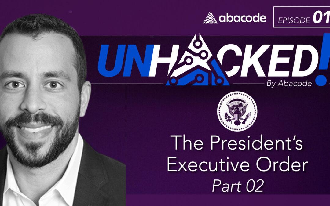UNHACKED! 017 The President's Executive Order Part 02